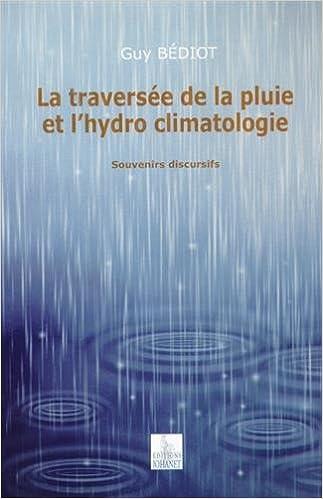 Livre La traversée de la pluie et l'hydro climatologie : Souvenirs discursifs epub, pdf