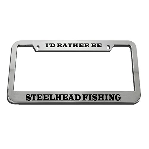 Speedy Pros I'd Rather Be Steelhead Fishing Zinc Metal License Plate Frame Car Auto Tag Holder - Chrome 2 Holes