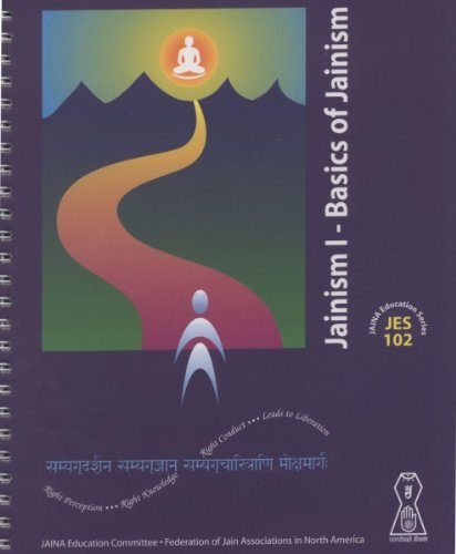 Jainism I - Basics of Jainism (JES 102) (JAINA Education Series, JES 102) JAINA Education Committee