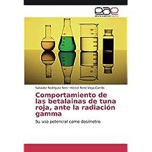 Comportamiento de las betalainas de tuna roja, ante la radiación gamma: Su uso potencial como dosímetro (Spanish Edition) Jun 1, 2013