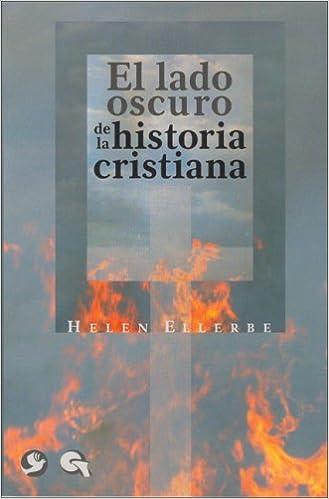 El Lado Oscuro de La Historia Cristiana: Amazon.es: Helen Ellerbe, Cherlyl Harleston: Libros