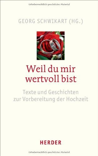 Weil du mir wertvoll bist: Texte und Geschichten zur Vorbereitung der Hochzeit von Georg Schwikart (Herausgeber) (8. März 2011) Gebundene Ausgabe