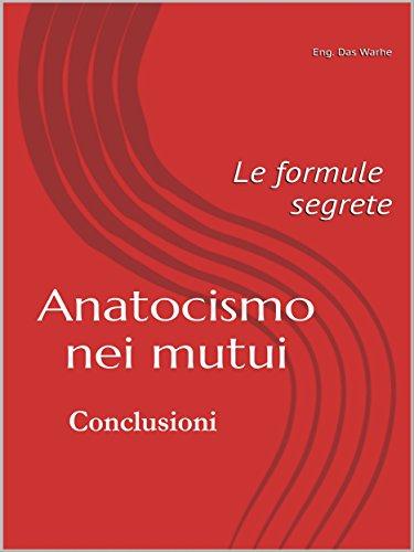 Anatocismo nei mutui: le formule segrete (Conclusioni) (Italian Edition)