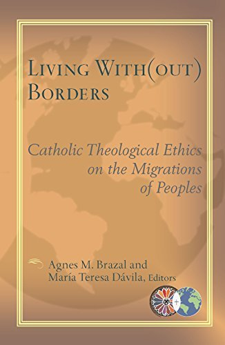 Download Living With(out) Borders: Catholic Theological Ethics on the Migrations of Peoples (Catholic Theological Ethics in the World Church) PDF