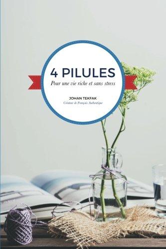 4 pilules Pour une vie riche et sans stress (French Edition) (Four Pour)