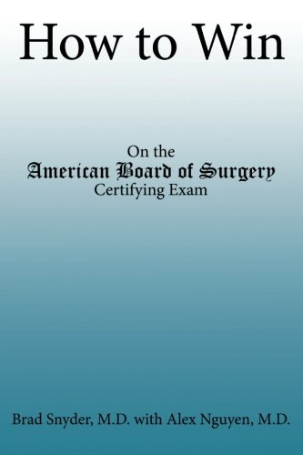 How to Win: On the American Board of Surgery Certifying Exam (General Surgery Board)