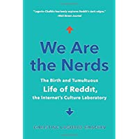 We Are the Nerds: The Birth and Tumultuous Life of Reddit, the Internet's Culture Laboratory