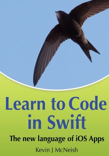 Learn to Code in Swift: The new language of iOS Apps by Oak Leaf Enterprises, Incorporated
