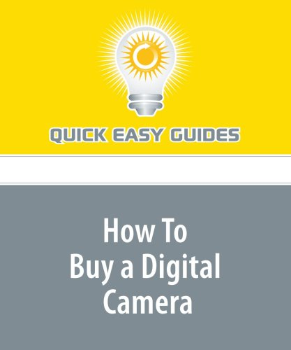 How To Buy a Digital Camera: Digital Cameras Are Not All the Same, from Sensor Size and Pixel Count to Exposure Control PDF