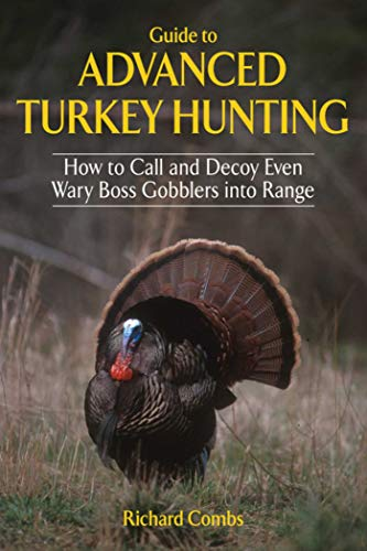 Guide to Advanced Turkey Hunting: How to Call and Decoy Even Wary Boss Gobblers into Range (Pro Hunter Old Turkey)