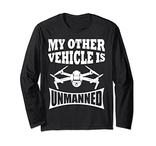 Unisex My Other Vehicle is Unmanned Funny Drone Longsleeve T-Shirt Medium Black