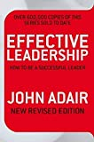 Effective Leadership (NEW REVISED EDITION): How to be a successful leader