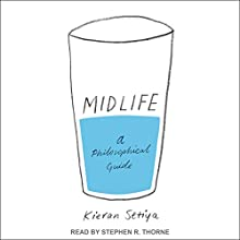 Midlife: A Philosophical Guide Audiobook by Kieran Setiya Narrated by Stephen R. Thorne