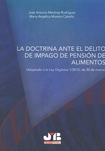 Descargar Libro La Doctrina Ante El Delito De Impago De Pensión De Alimentos: Adaptado A La Ley Orgánica 1/2015, De 30 De Marzo José Antonio Martínez Rodríguez
