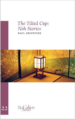 The Tilted Cup: Noh Stories (Cahiers)