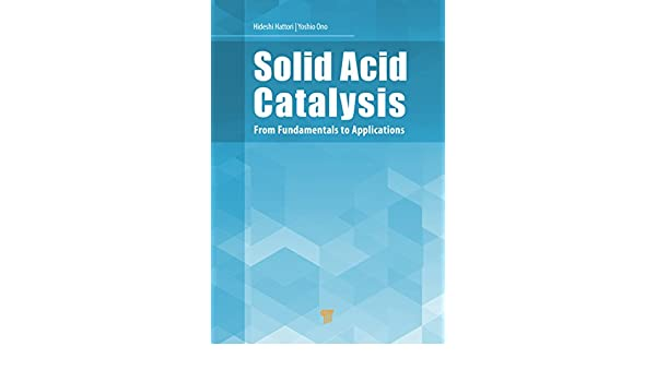 Solid Acid Catalysis: From Fundamentals to Applications 1