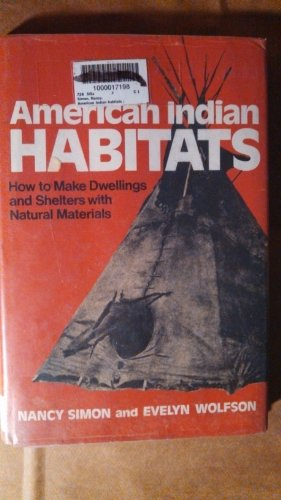 American Indian Habitats: How to Make Dwelling and Shelters with Natural Materials