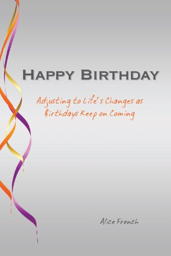 Happy Birthday:  Adjusting to Life's Changes as Birthdays Keep on Coming