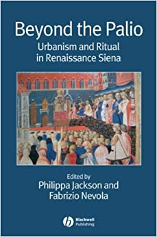 Beyond the Palio: Urbanism and Ritual in Renaissance Siena (Renaissance Studies Special Issues)