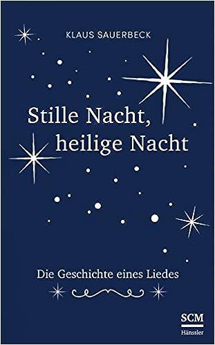 Stille Nacht, heilige Nacht: Die Geschichte eines Liedes: Amazon.de ...
