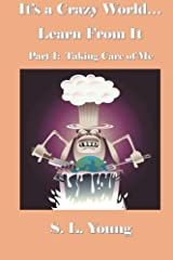 It's a Crazy World...Learn From It / Part I: Taking Care of Me Kindle Edition