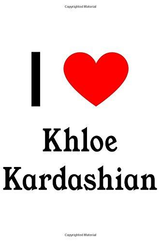 3aeb8122c6 I Love Khloe Kardashian: Khloe Kardashian Designer Notebook: Amazon ...