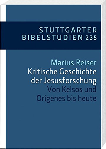 Kritische Geschichte der Jesusforschung: Von Kelsos und Origenes bis heute (Stuttgarter Bibelstudien (SBS))