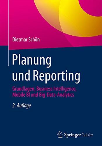 Download Planung und Reporting: Grundlagen, Business Intelligence, Mobile BI und Big-Data-Analytics (German Edition) Pdf