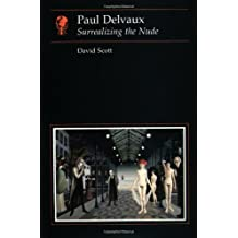 Paul Delvaux: Surrealizing the Nude (Reaktion Books - Essays in Art and Culture) by Scott, David (1997) Paperback