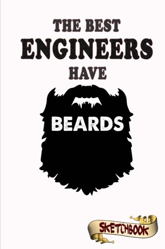 The best Engineers have beards Sketchbook: Journal, Drawing and Notebook gift for bearded builder, architect and engineering