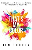 That's My Color!: Discover Your 5 Signature Colors And Transform Your Life