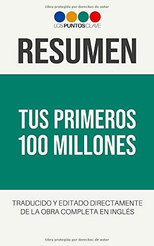 Resumen: Tus Primeros 100 Millones (Spanish Edition) Los Puntos Clave