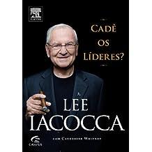 Lee Iacocca. Cadê Os Líderes ?