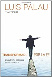 Transformado por la fe: Descubra los poderosos beneficios de la fe (Spanish Edition)