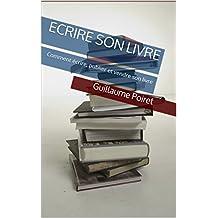 Ecrire son livre: Comment écrire, publier et vendre son livre (French Edition)