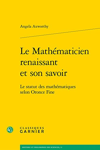 Le Mathematicien Renaissant Et Son Savoir: Le Statut Des Mathematiques Selon Oronce Fine (Histoire Et Philosophie Des Sciences) (French Edition)