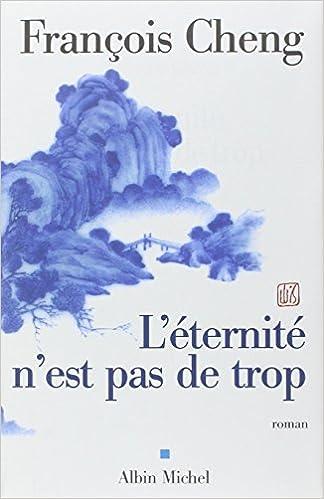 L'éternité n'est pas de trop - François Cheng