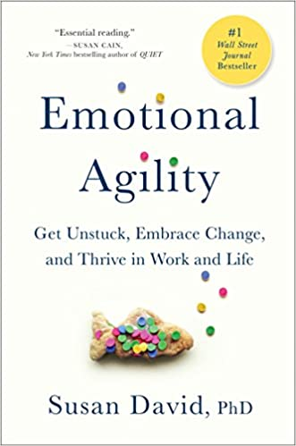 Emotional Agility Get Unstuck Embrace Change And Thrive In Work