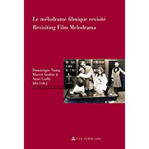 Le mélodrame filmique revisité/Revisiting Film Melodrama (Repenser le cinéma/Rethinking Cinema t. 5) (French Edition)