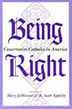 Being Right : Conservative Catholics in America, , 0253329221