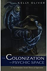 Colonization Of Psychic Space: A Psychoanalytic Social Theory Of Oppression Paperback