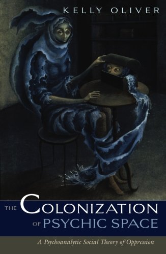 Colonization Of Psychic Space: A Psychoanalytic Social Theory Of Oppression