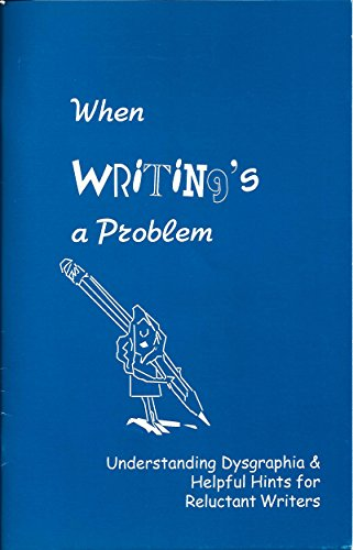 When Writing's a Problem: Understanding Dysgraphia and Helpful Hints for Reluctant Writers