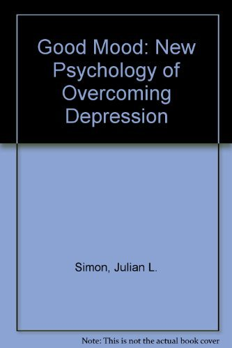 Good Mood: The New Psychology of Overcoming Depression by Julian Lincoln Simon (1993-01-01)