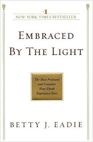 Book Embraced by the Light: The Most Profound and Complete Near-Death Experience Ever by Betty J. Eadie (2002-10-29)