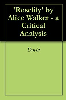 analysis of roselily by alice walker 2018-6-5  everyday use study guide contains a biography of alice walker, literature essays, quiz questions, major themes, characters, and a full summary and analysis.