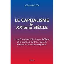 Le capitalisme du XXIième siècle: I. Les Etats-Unis d'Amérique, l'OTAN, et la stratégie du chaos dans le monde en transition de phase (French Edition)