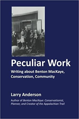 Book Peculiar Work: Writing about Benton MacKaye, Conservation, Community by Larry Anderson (2012-06-30)