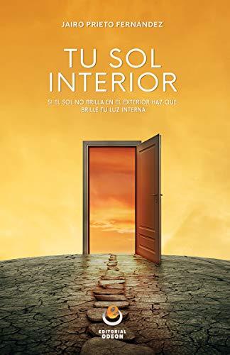 Tu Sol Interior: Si el sol no brilla en tu interior, haz que brille tu luz interior