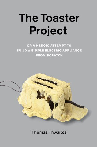 Pdf eBooks The Toaster Project: Or A Heroic Attempt to Build a Simple Electric Appliance from Scratch
